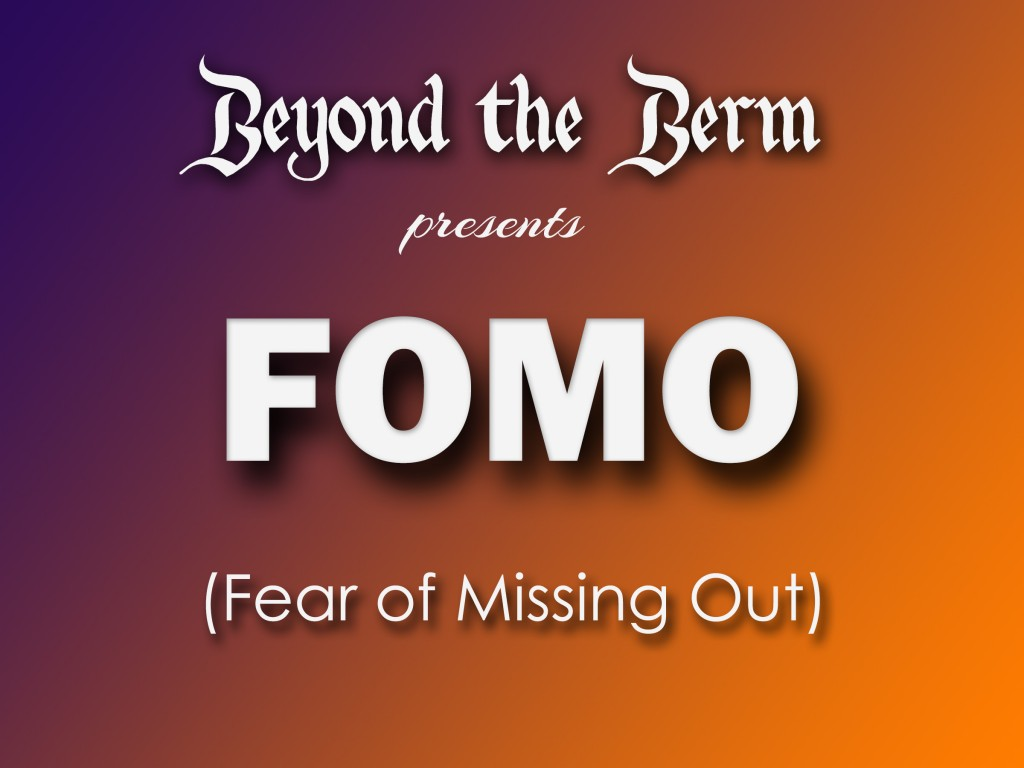 Beyond the Berm presents FOMO (fear of missing out)