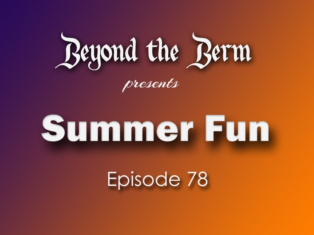 Beyond the Berm Episode 78: Summer Fun