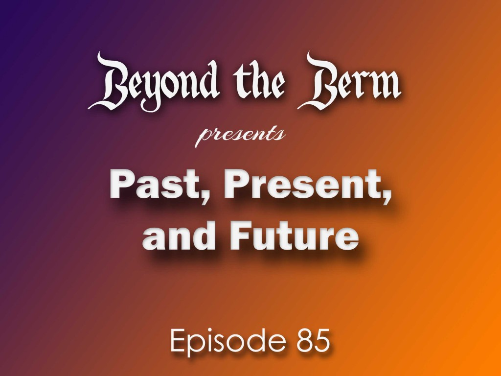 Beyond the Berm Episode 85: Past, Present, and Future