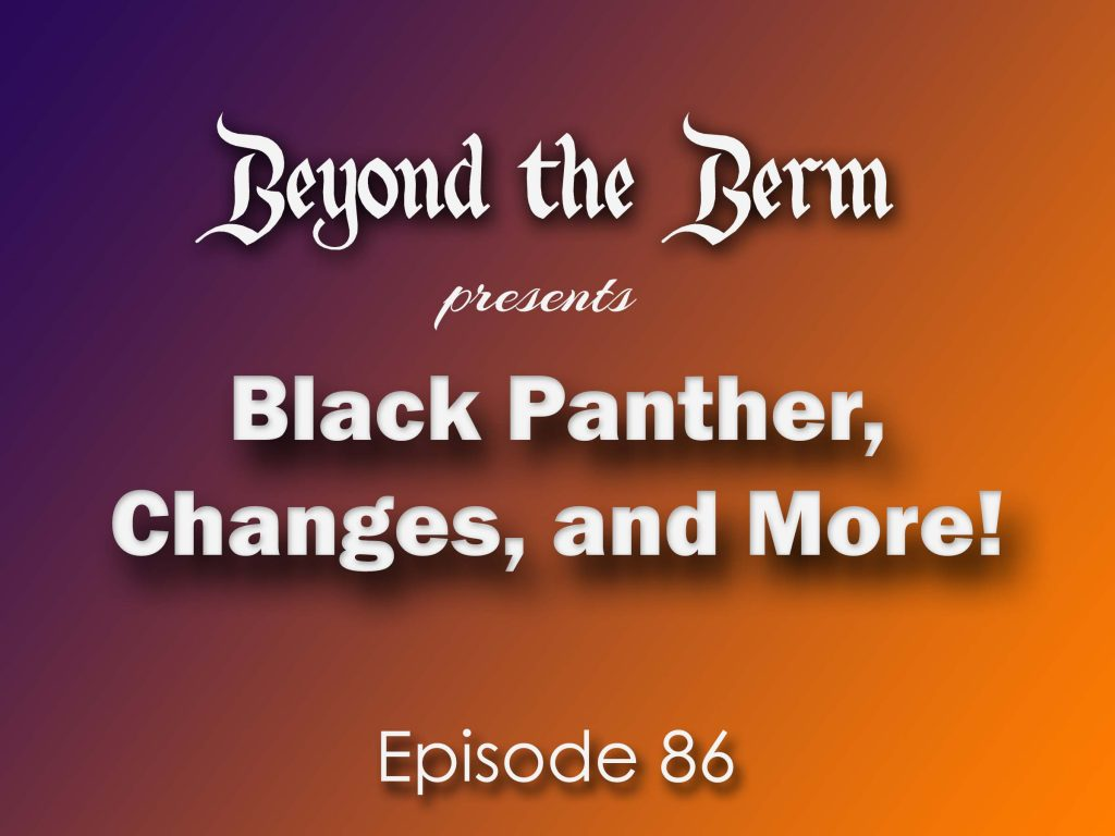 Beyond the Berm 86: Black Panther, Changes, and More!