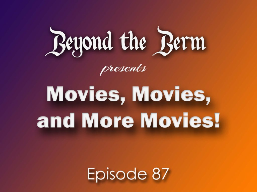 Beyond the Berm - Movies, Movies, and More Movies!
